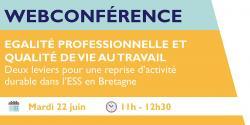 Webconférence « Egalité professionnelle et qualité de vie au travail : deux leviers pour une reprise d'activité durable dans l'ESS » le mardi 22 juin à 11h00